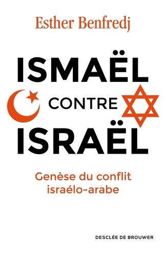 Esther Benfredj - Ismaël contre Israël - Genèse du conflit israélo-arabe.