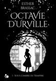 Esther Brassac - Octavie d'Urville Tome 1 : Sous l'ombre du vampire.