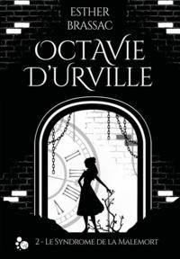 Esther Brassac - Octavie d'Urville Tome 2 : Le syndrome de la Malemort.