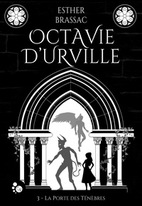 Esther Brassac - Octavie d'Urville Tome 3 : La porte des ténèbres.
