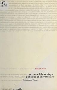 Esther Cattant - Vers une bibliothèque publique et universitaire - L'exemple de Valence.