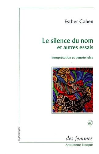 Esther Cohen - Le silence du nom et autres essais - Interprétation et pensée juive.