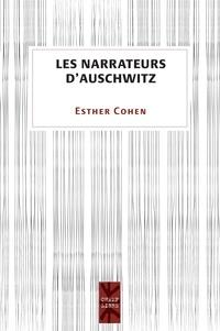 Esther Cohen - Les narrateurs d'Auschwitz.