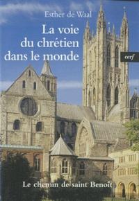 Esther de Waal - La voie du chrétien dans le monde - Le chemin de Saint Benoît.