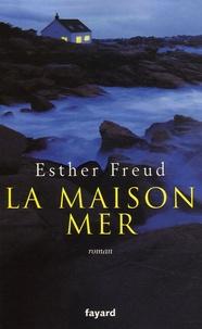 Esther Freud - La Maison mer.