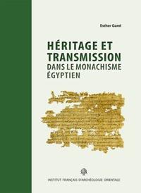 Esther Garel - Héritage et transmission dans le monachisme égyptien - Les testaments des supérieurs du topos de Saint-Phoibammôn à Thèbes.