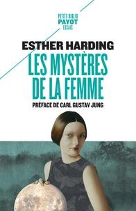 Esther Harding - Les mystères de la femme - Interprétation psychologique de l'âme féminine d'après les mythes, les légendes et les rêves.