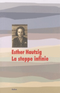Esther Hautzig - La steppe infinie.