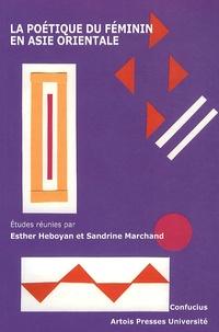 Esther Heboyan et Sandrine Marchand - La poétique du féminin en Asie orientale.