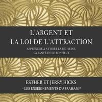 Esther Hicks et Jerry Hicks - L'argent et la loi de l'attraction (N.Éd.) - Apprendre à attirer la richesse, la santé et le bonheur.