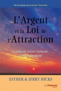 Esther Hicks et Jerry Hicks - L'argent et la loi de l'attraction - Comment attirer richesse, santé et bonheur.