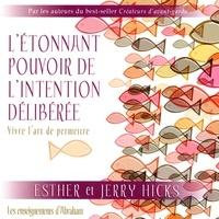 Esther Hicks et Jerry Hicks - L'étonnant pouvoir de l'intention délibérée : Vivre l'art de permettre - L'étonnant pouvoir de l'intention délibérée.