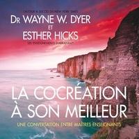 Esther Hicks et Wayne w. Dyer - La cocréation à son meilleur : Une conversation entre maîtres enseignants - La cocréation à son meilleur : Une conversation entre maîtres enseignants.