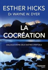 Esther Hicks et Wayne-W. Dyer - La cocréation - Dialogue entre deux maîtres spirituels.