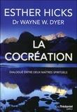 Esther Hicks et Wayne-W Dyer - La cocréation - Dialogue entre deux maîtres spirituels.