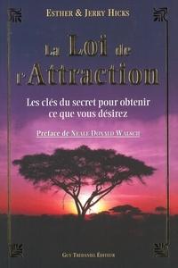 Esther Hicks et Jerry Hicks - La loi de l'attraction - Les clés du secret pour obtenir ce que vous désirez.