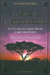 Esther Hicks et Jerry Hicks - La loi de l'Attraction - Les clés du Secret pour obtenir ce que vous voulez....
