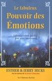Esther Hicks et Jerry Hicks - Le fabuleux pouvoir des émotions - Laissez-vous guider par vos émotions....