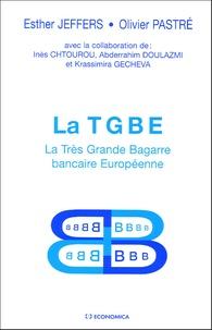 Esther Jeffers et Olivier Pastré - La TGBE - La Très Grande Bagarre bancaire Européenne.