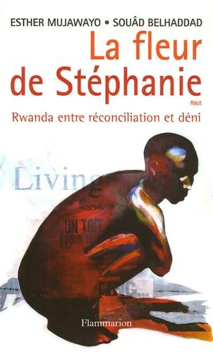 Esther Mujawayo et Souâd Belhaddad - La fleur de Stéphanie - Rwanda entre réconciliation et déni.