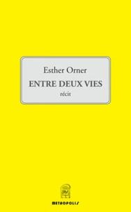 Esther Orner - Entre deux vies.