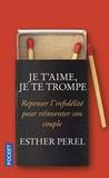 Esther Perel - Je t'aime, je te trompe - Repenser l'infidélité pour réinventer son couple.