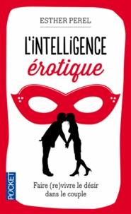 Livres complets téléchargeables gratuitement L'intelligence érotique  - Faire vivre le désir dans le couple