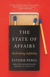 Esther Perel - The State Of Affairs - Rethinking Infidelity - a book for anyone who has ever loved.