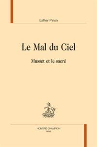 Esther Pinon - Le mal du ciel - Musset et le sacré.