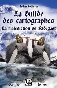 Esther Robinson - La guilde des cartographes - La malédiction de Radegast.