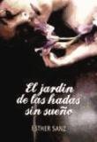 Esther Sanz - El jardín de las hadas sin sueño.