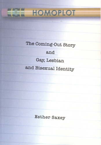 Esther Saxey - Homoplot - The Coming-Out Story and Gay, Lesbian and Bisexual Identity.