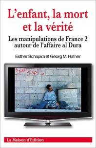 Esther Schapira et Georg Hafner - L'enfant, la mort et la vérité - Les manipulations de France 2 autour de l'affaire al Dura.