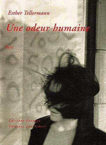 Esther Tellermann - Une odeur humaine.