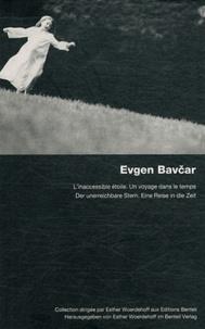 Esther Woerdehoff et Evgen Bavcar - Evgen Bavcar - L'inaccessible étoile, un voyage dans le temps.
