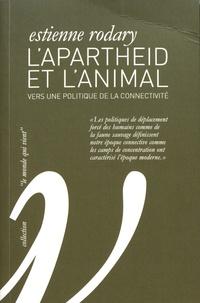 Estienne Rodary - L'Apartheid et l'animal - Vers une politique de la connectivité.