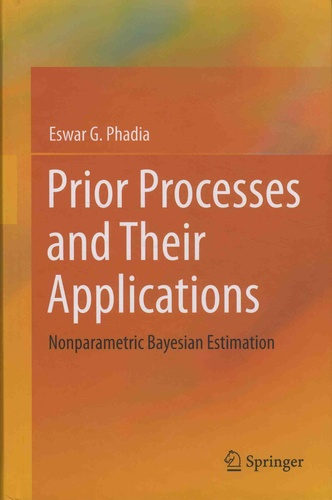 Eswar G. Phadia - Prior Processes and Their Applications - Nonparametric Bayesian Estimation.