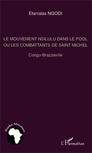 Etanislas Ngodi - Le mouvement Nsilulu dans le Pool ou les combattants de Saint Michel - Congo-Brazzaville.