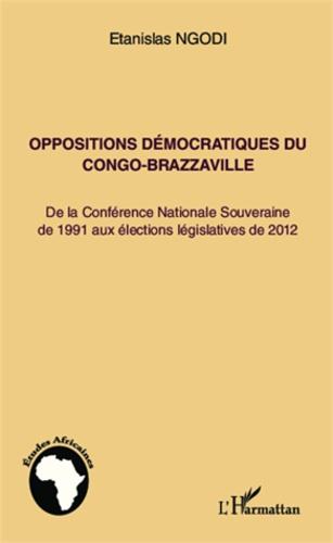 Etanislas Ngodi - Oppositions démocratiques du Congo-Brazzaville - De la Conférence Nationale Souveraine de 1991 aux élections législatives de 2012.