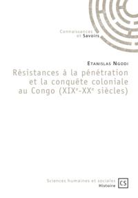 Etanislas Ngodi - Résistances à la pénétration et la conquête coloniale au Congo (XIXe-XXe siècles).