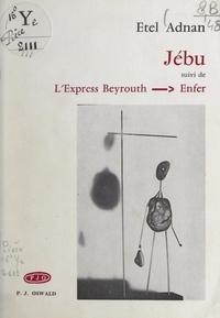 Etel Adnan - Jébu - Suivi de L'express Beyrouth-enfer.