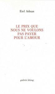 Etel Adnan - Le prix que nous ne voulons pas payer pour l'amour.
