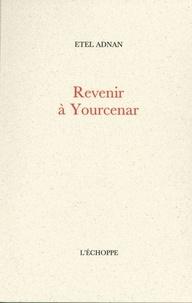 Etel Adnan - Revenir à Yourcenar.