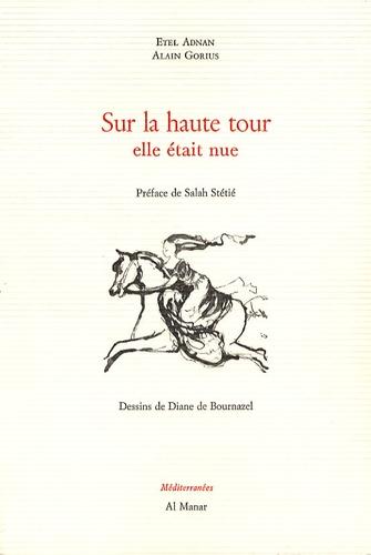Etel Adnan et Alain Gorius - Sur la haute tour elle était nue.
