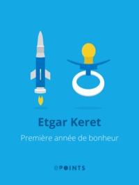 Etgar Keret - Première année de bonheur.