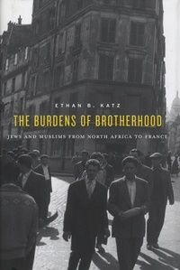 Ethan-B Katz - The Burdens of Brotherhood - Jews and Muslims from North Africa to France.