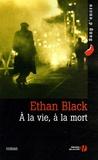 Ethan Black - A la vie, à la mort.