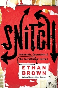 Ethan Brown - Snitch - Informants, Cooperators & the Corruption of Justice.