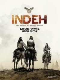 Ethan Hawke et Greg Ruth - Indeh - Une histoire des guerres apaches.