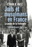 Ethan Katz - Juifs et musulmans en France - Le poids de la fraternité.